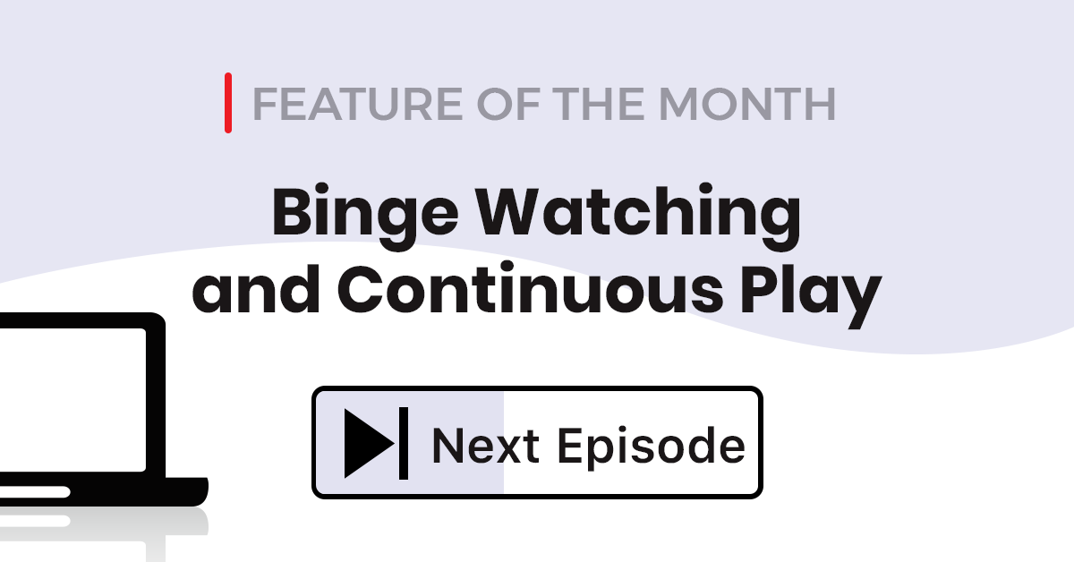 binge continuous play